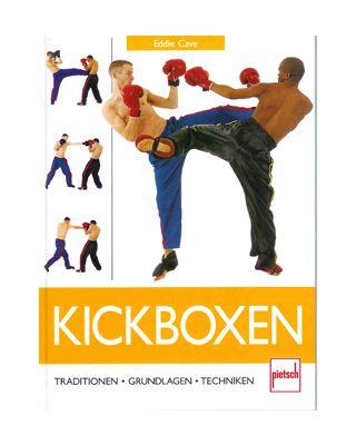 Kickboxen Traditionen, Grundlagen, Techniken [Eddie Cave]