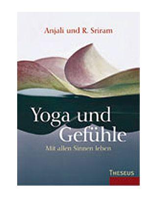 Yoga und Gefühle, mit allen Sinnen leben [Anjali und R.