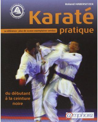 Karaté pratique - Du débutant à la ceinture noire (Arts Martiaux)