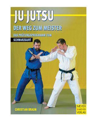 Ju-Jitsu Weg zum Meister 4, Schwarzgurt [Braun Christian]