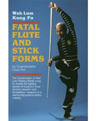 Fatal Flute and Stick Forms [Grandmaster Chan Poi]